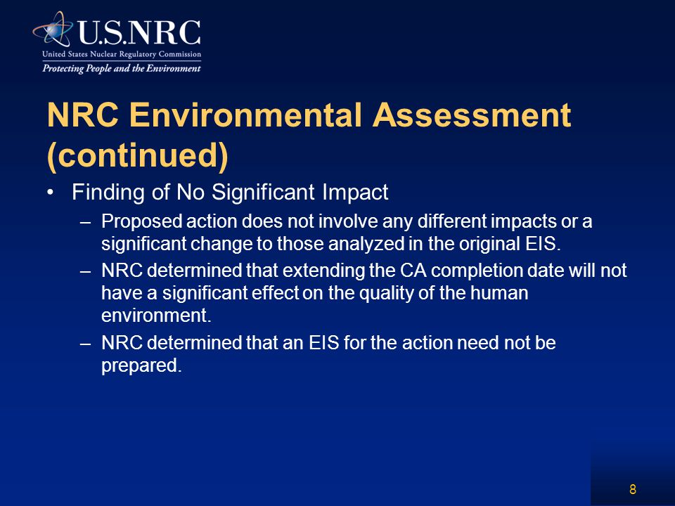 NRC Environmental Assessment (continued) Finding of No Significant Impact –Proposed action does not involve any different impacts or a significant cha