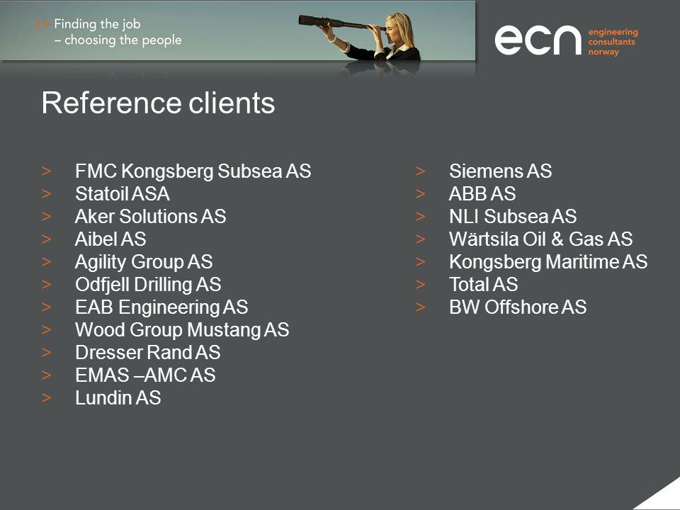 Reference clients > FMC Kongsberg Subsea AS> Siemens AS > Statoil ASA> ABB AS > Aker Solutions AS> NLI Subsea AS >Aibel AS> Wärtsila Oil & Gas AS >Agi