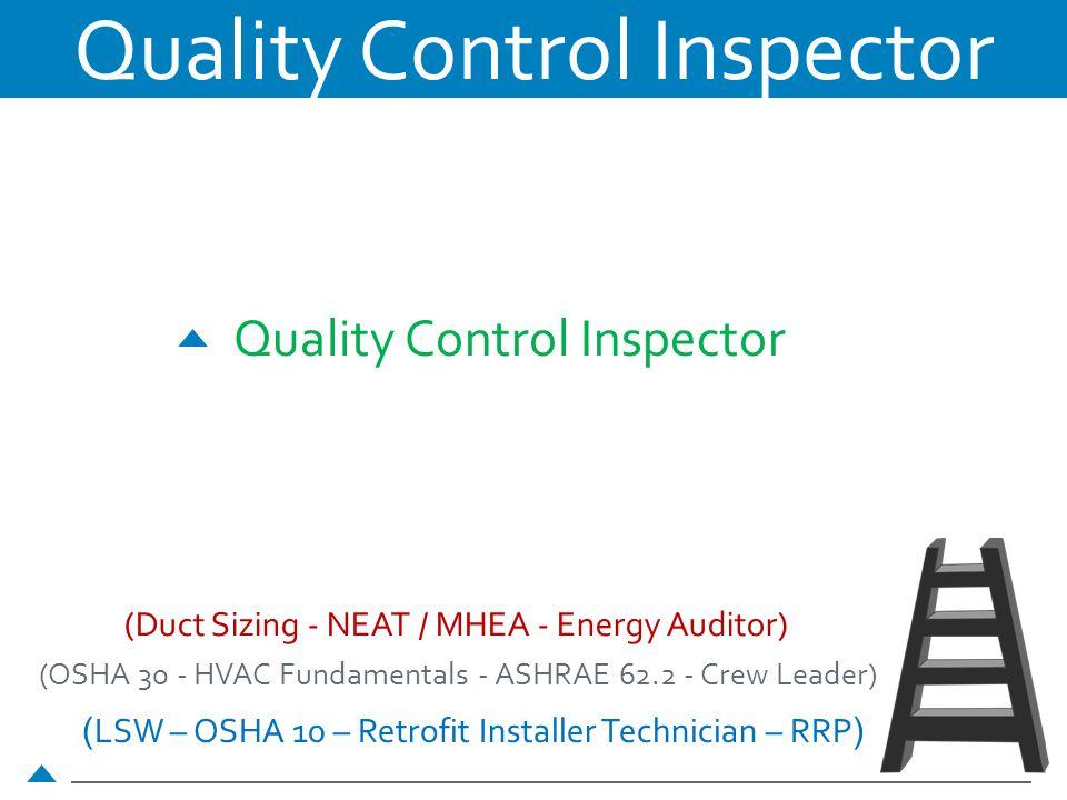 ( LSW – OSHA 10 – Retrofit Installer Technician – RRP ) (OSHA 30 - HVAC Fundamentals - ASHRAE 62.2 - Crew Leader) (Duct Sizing - NEAT / MHEA - Energy Auditor) Quality Control Inspector