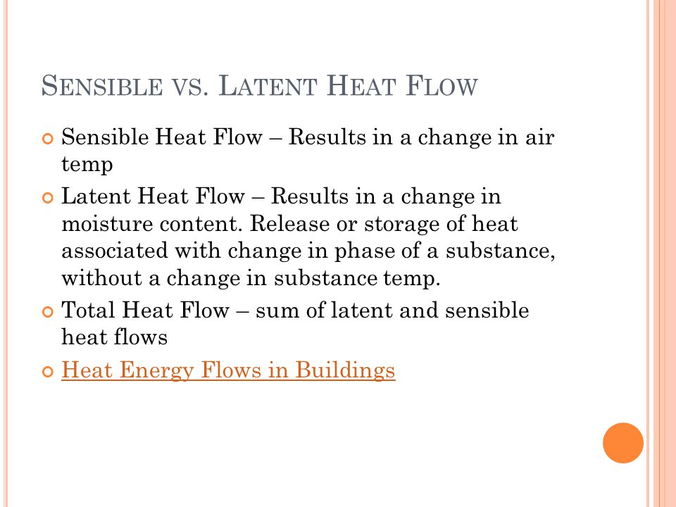 S ENSIBLE VS. L ATENT H EAT F LOW Sensible Heat Flow – Results in a change in air temp Latent Heat Flow – Results in a change in moisture content. Rel