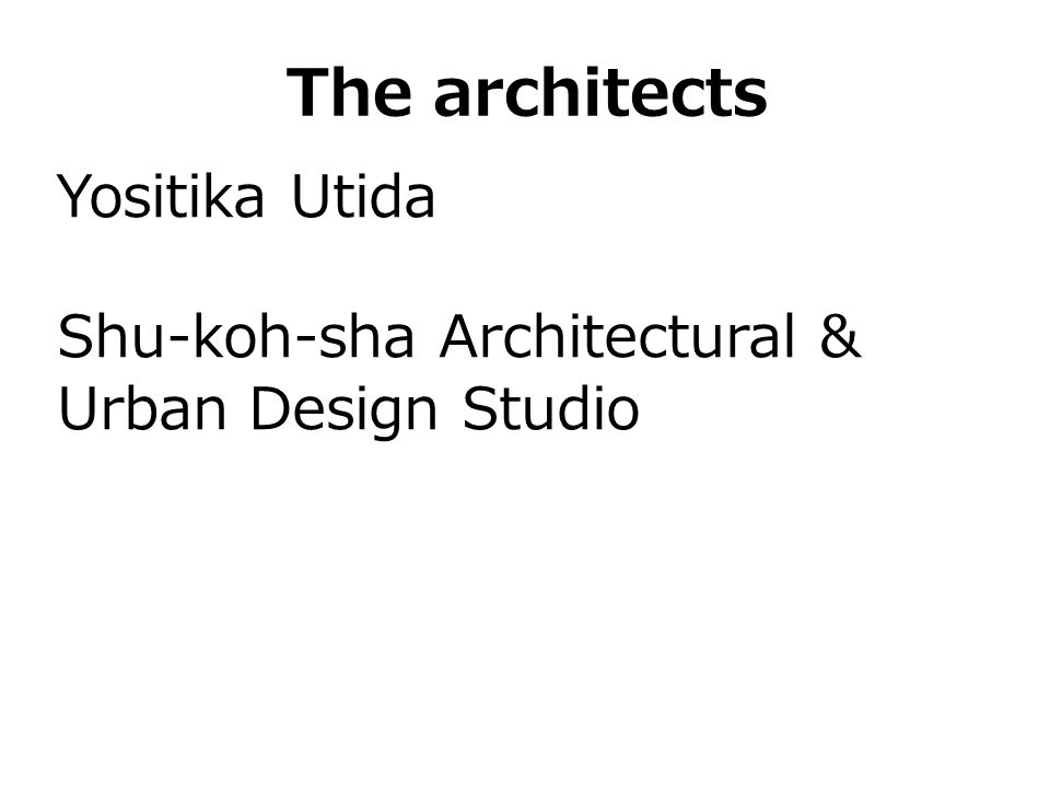 The architects Yositika Utida Shu-koh-sha Architectural & Urban Design Studio