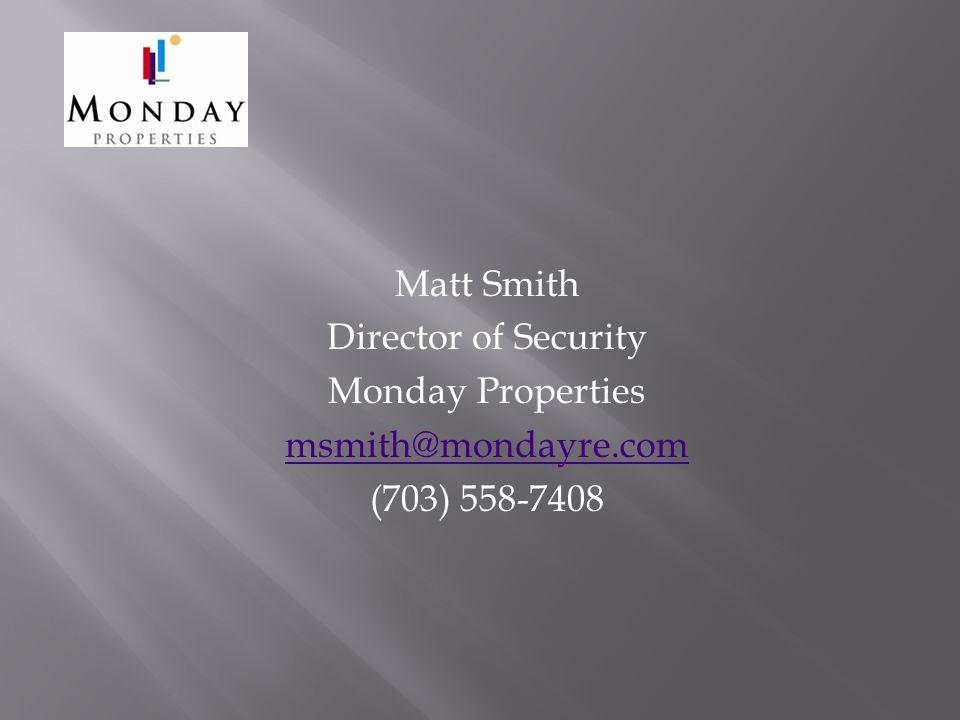 Matt Smith Director of Security Monday Properties msmith@mondayre.com (703) 558-7408