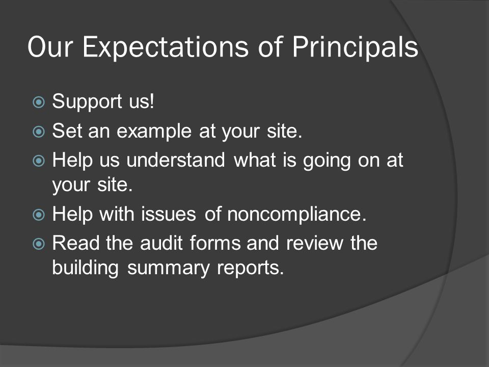 Our Expectations of Principals  Support us.  Set an example at your site.