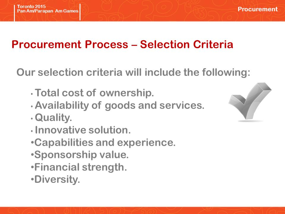 Pan/Parapan Am Toronto 2015 Pan Am/Parapan Am Games Procurement Process – Selection Criteria Our selection criteria will include the following: Total cost of ownership.