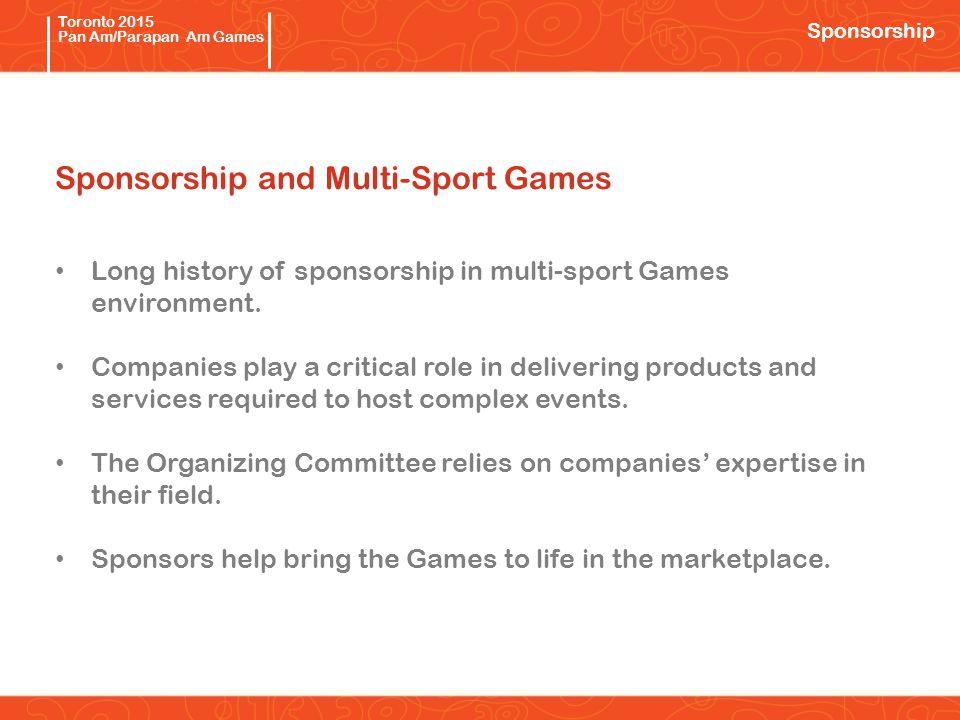 Pan/Parapan Am Toronto 2015 Pan Am/Parapan Am Games Sponsorship and Multi-Sport Games Long history of sponsorship in multi-sport Games environment.