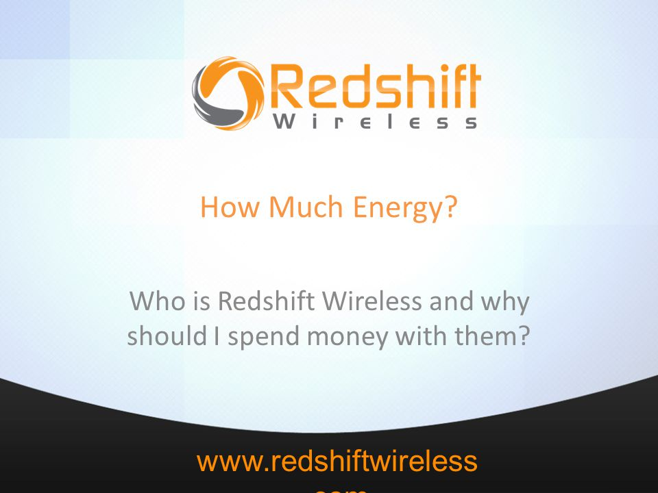 www.redshiftwireless.com How Much Energy.