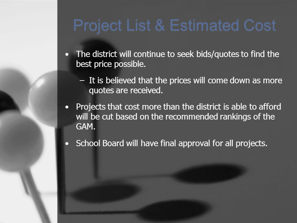 Project List & Estimated Cost The district will continue to seek bids/quotes to find the best price possible. –It is believed that the prices will com