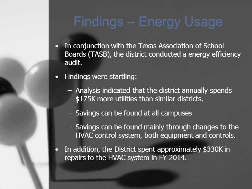 Findings – Energy Usage In conjunction with the Texas Association of School Boards (TASB), the district conducted a energy efficiency audit.