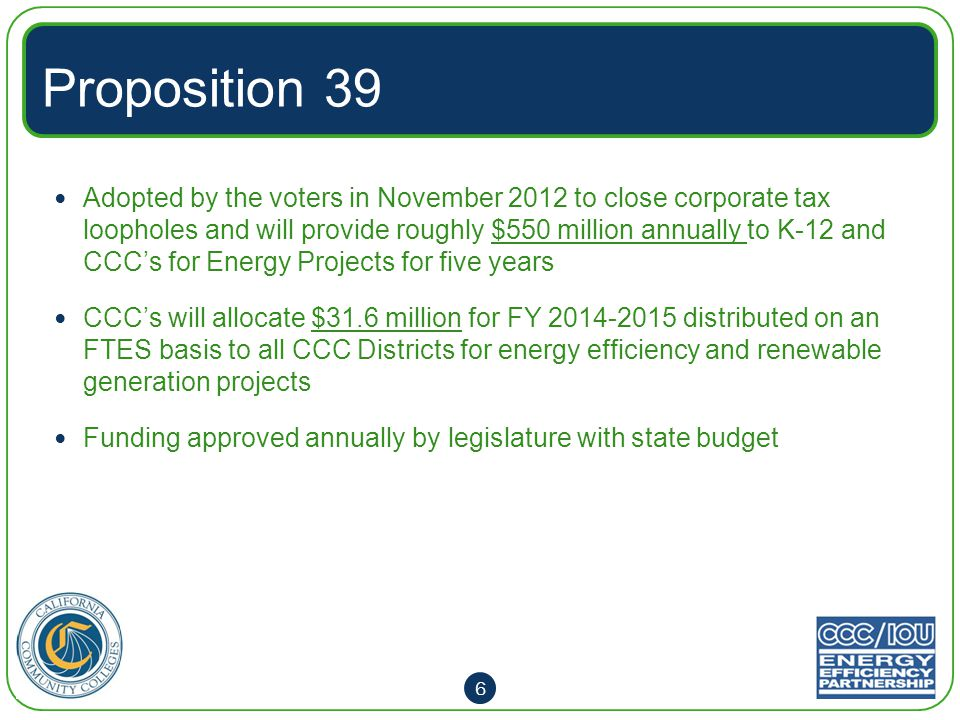 Proposition 39: Implementation CCC Chancellors Office works with Districts and CCC/IOU Partnership to identify and fund projects Implementation parallels CCC/IOU Partnership process to combine Prop 39 funds and leverage utility incentives.