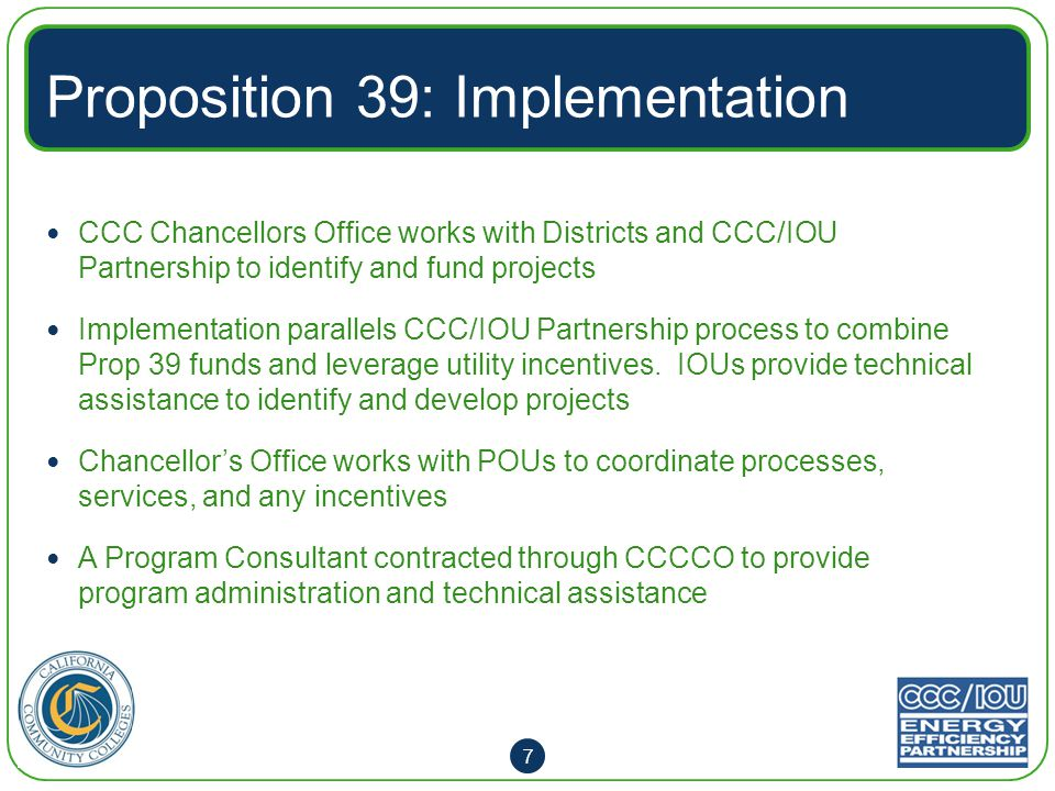 The Process CCC Program Guidelines Reflects requirements of Prop 39 enabling legislation SB 73 Issued by Chancellors Office and defines process and requirements Project qualification criteria Funding application process and approvals M&V and Reporting Requirements Monthly approvals and fund disbursement through state apportionment process Guidelines are for CCC's only.