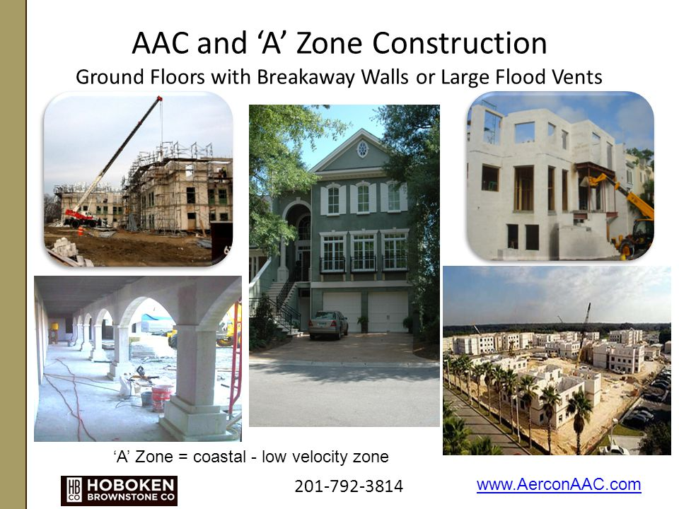AAC and 'A' Zone Construction Ground Floors with Breakaway Walls or Large Flood Vents 201-792-3814 www.AerconAAC.com 'A' Zone = coastal - low velocity zone