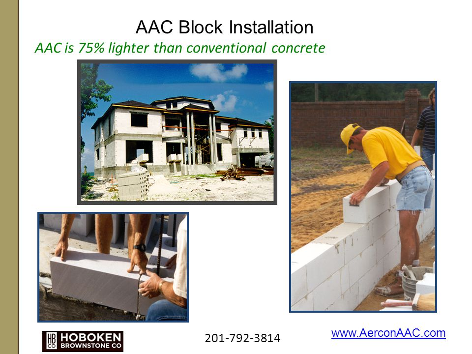 AAC is 75% lighter than conventional concrete AAC Block Installation 201-792-3814 www.AerconAAC.com