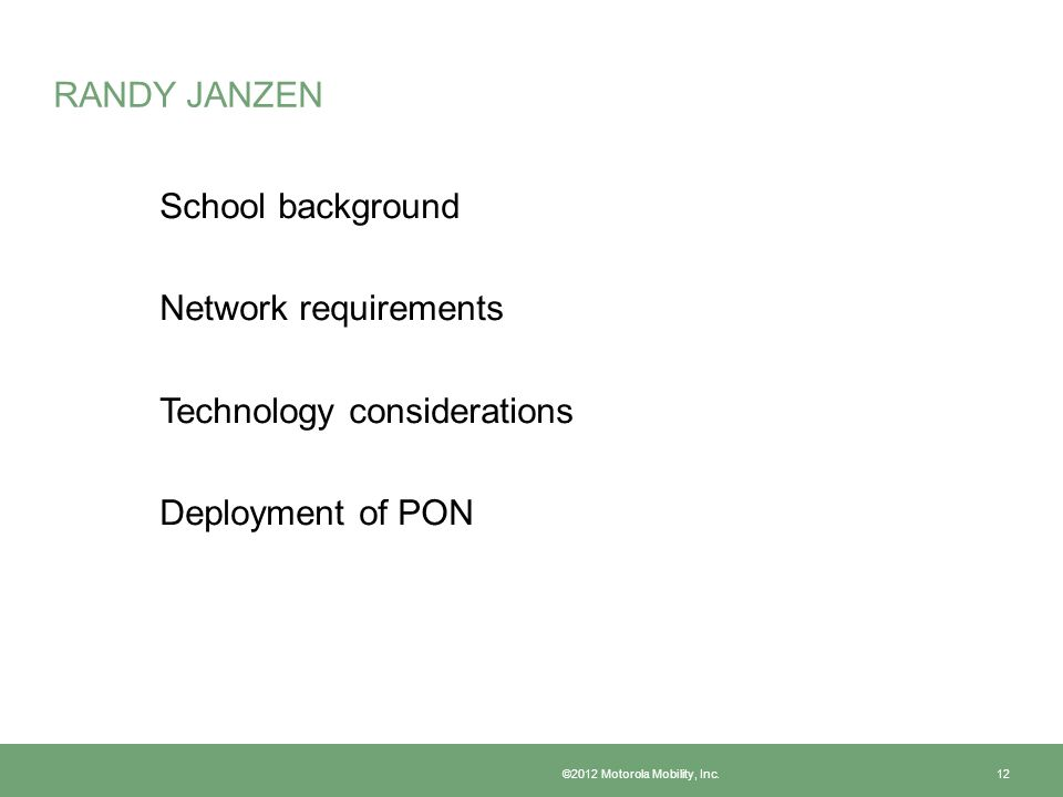 RANDY JANZEN School background Network requirements Technology considerations Deployment of PON ©2012 Motorola Mobility, Inc.