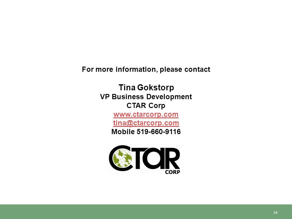 24 For more information, please contact Tina Gokstorp VP Business Development CTAR Corp www.ctarcorp.com tina@ctarcorp.com Mobile 519-660-9116