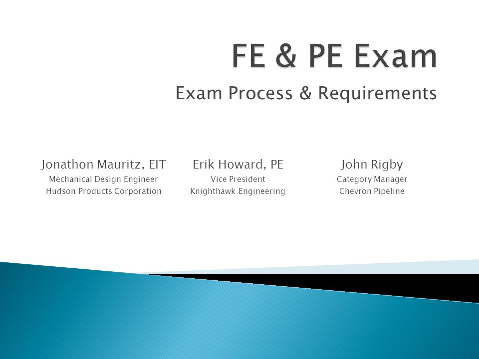 Fundamentals of Engineering (FE) Engineer in Training (EIT) Engineer Intern (EI)  First step to becoming a licensed Professional Engineer (PE)  Taken semester of graduation  Administered by the National Council of Examiners for Engineering and Surveying (NCEES)