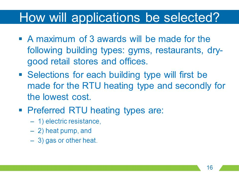 16 How will applications be selected?  A maximum of 3 awards will be made for the following building types: gyms, restaurants, dry- good retail store