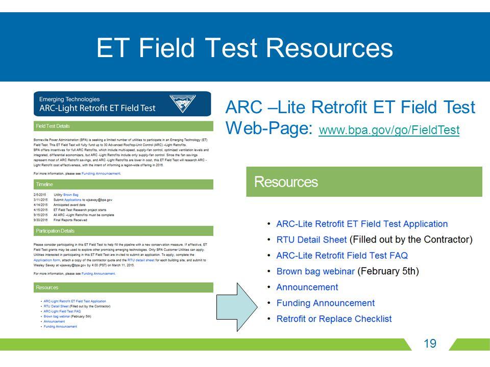 19 ET Field Test Resources ARC –Lite Retrofit ET Field Test Web-Page: www.bpa.gov/go/FieldTest www.bpa.gov/go/FieldTest