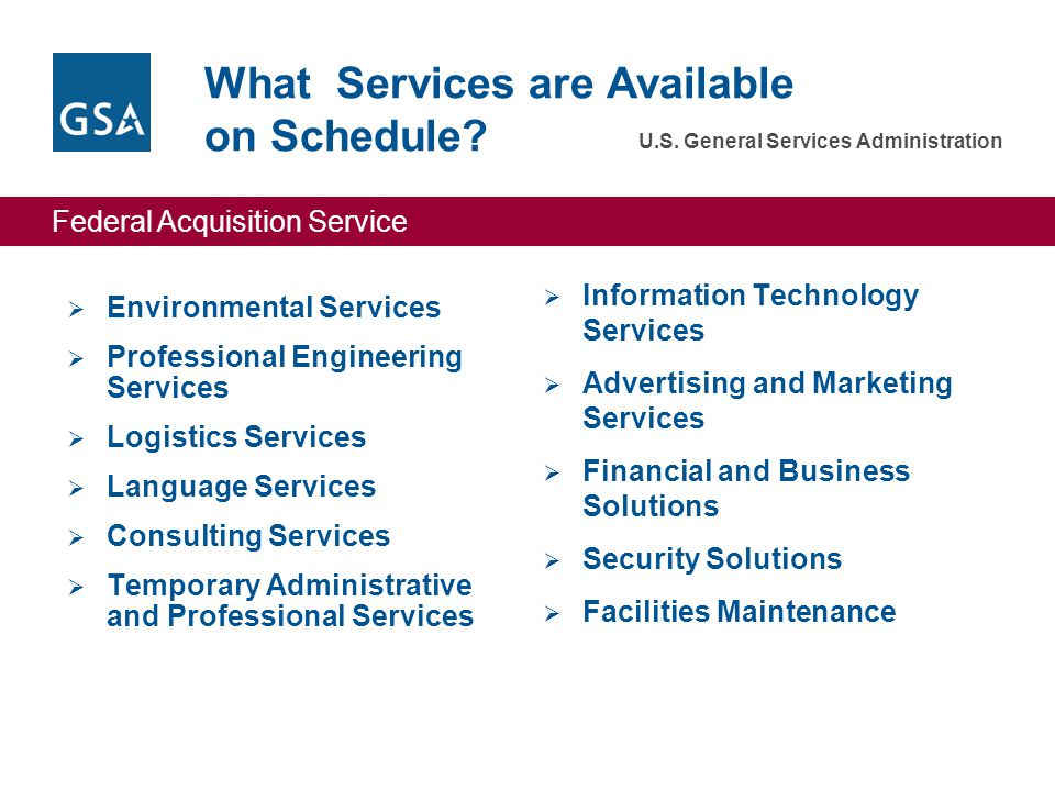 Federal Acquisition Service U.S. General Services Administration What Services are Available on Schedule?  Environmental Services  Professional Engi