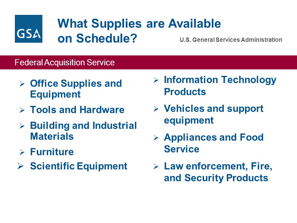 Federal Acquisition Service U.S. General Services Administration What Supplies are Available on Schedule?  Office Supplies and Equipment  Tools and