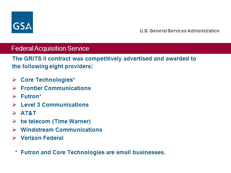 Federal Acquisition Service U.S. General Services Administration The GRITS II contract was competitively advertised and awarded to the following eight