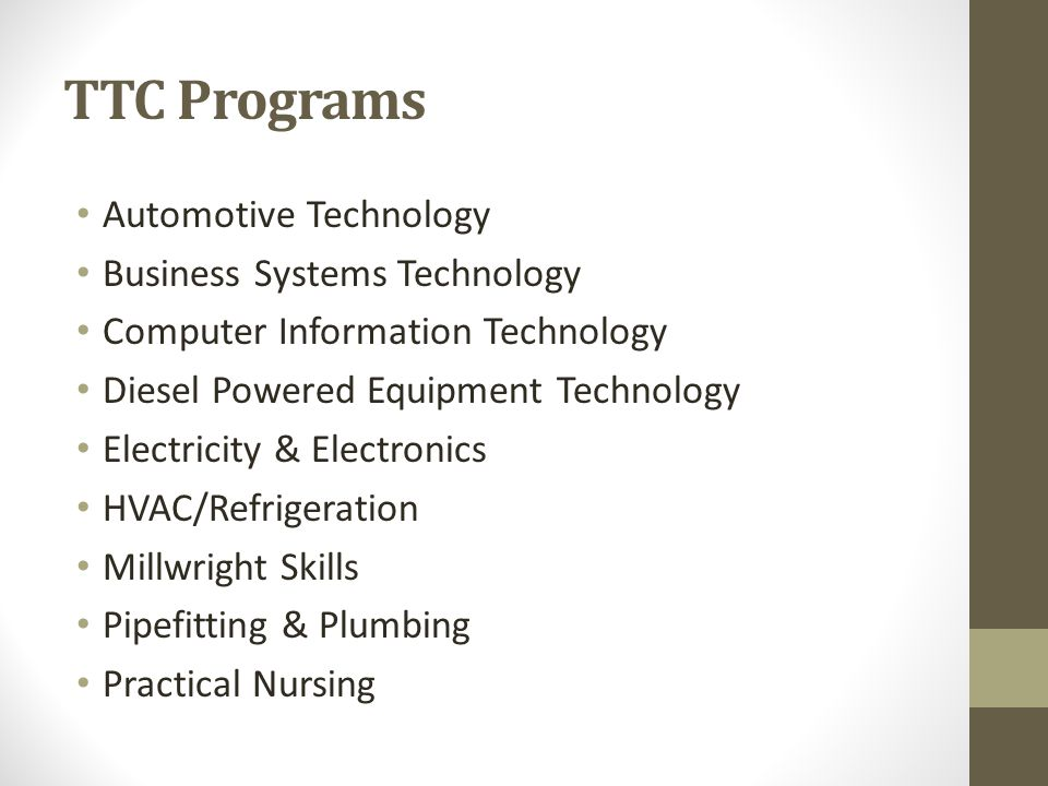 TTC Programs Automotive Technology Business Systems Technology Computer Information Technology Diesel Powered Equipment Technology Electricity & Elect