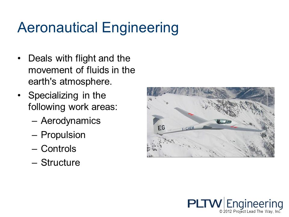 Aeronautical Engineering Deals with flight and the movement of fluids in the earth s atmosphere.