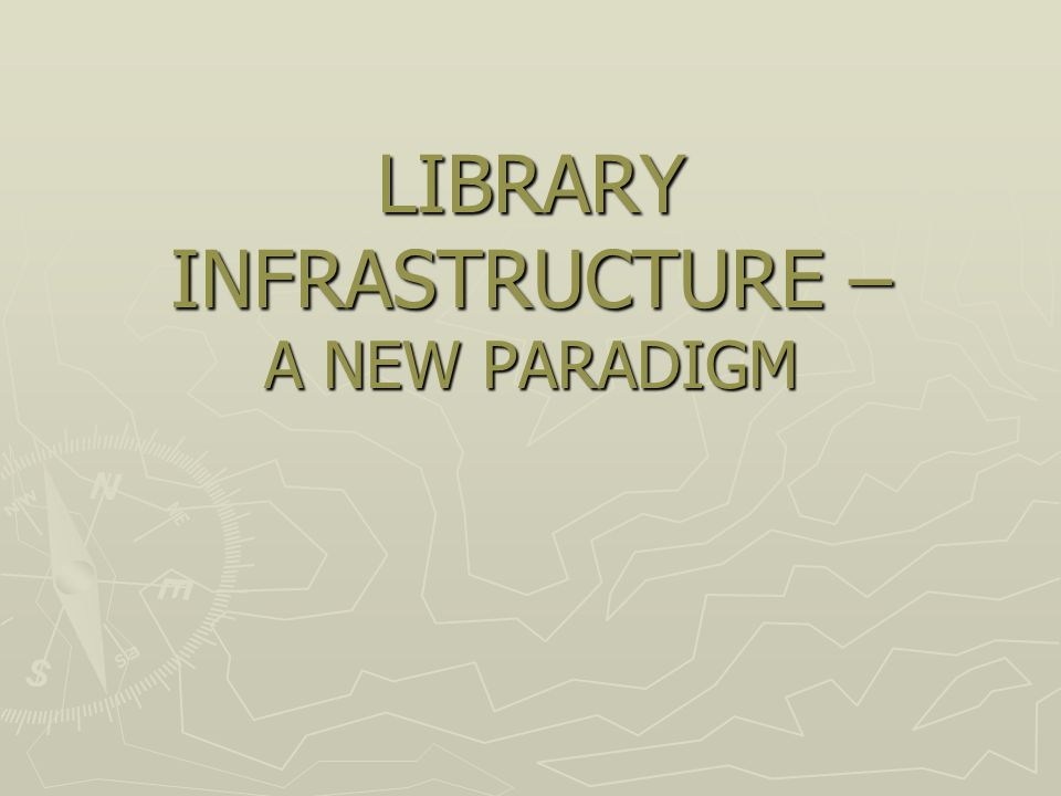 LIBRARY INFRASTRUCTURE – A NEW PARADIGM