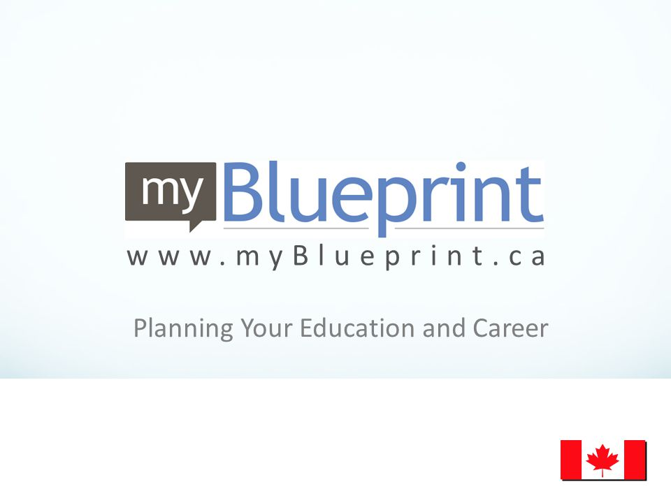 www.myBlueprint.ca Planning Your Education and Career