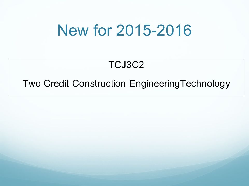 New for 2015-2016 TCJ3C2 Two Credit Construction EngineeringTechnology