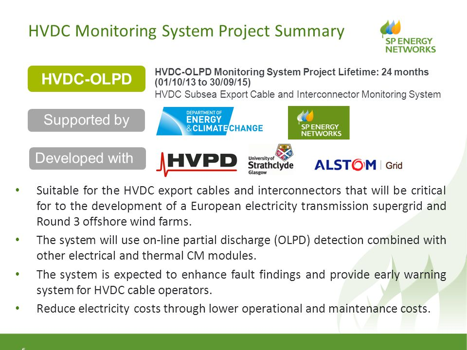 HVDC Monitoring System Project Summary 7 Definition of the first system functional specification was based on the topology of the HVAC/HVDC converter station and aims to monitor the state and condition of parameters which can interfere and undermine the reliability of the HVDC system.