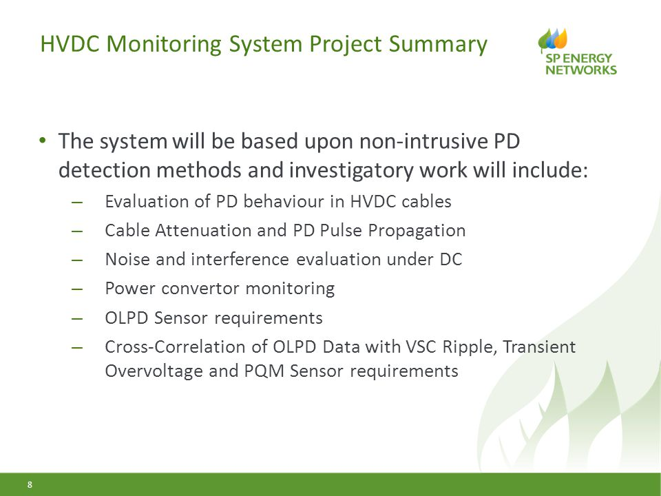HVDC Monitoring System Project Summary 8 The system will be based upon non-intrusive PD detection methods and investigatory work will include: – Evalu