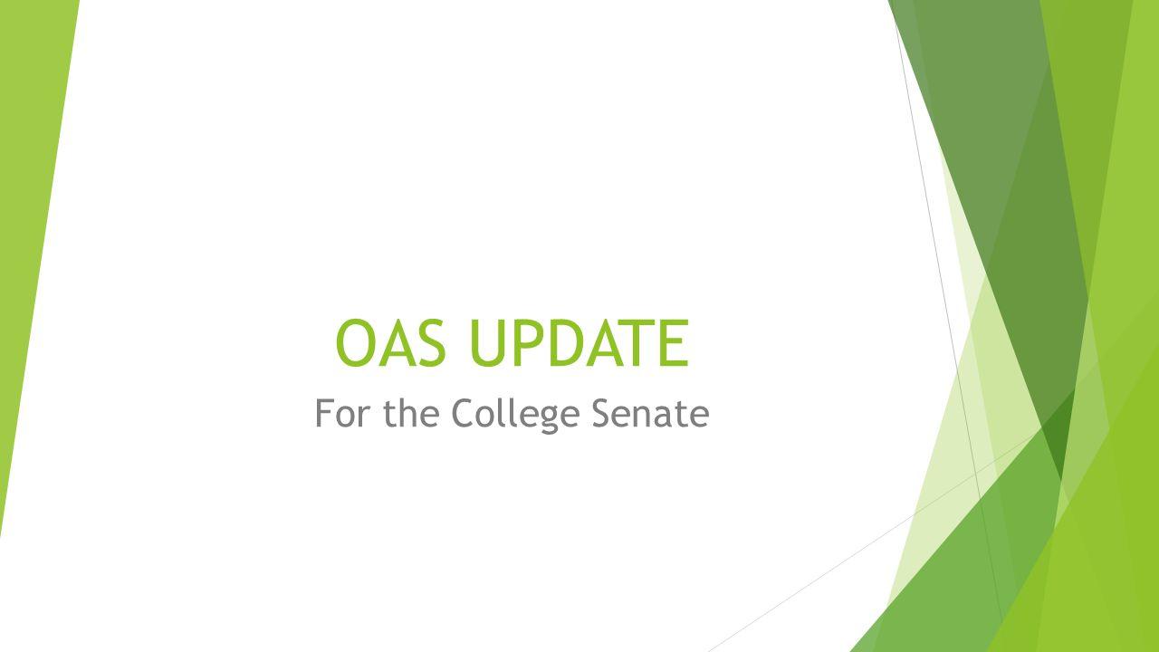 OAS UPDATE For the College Senate