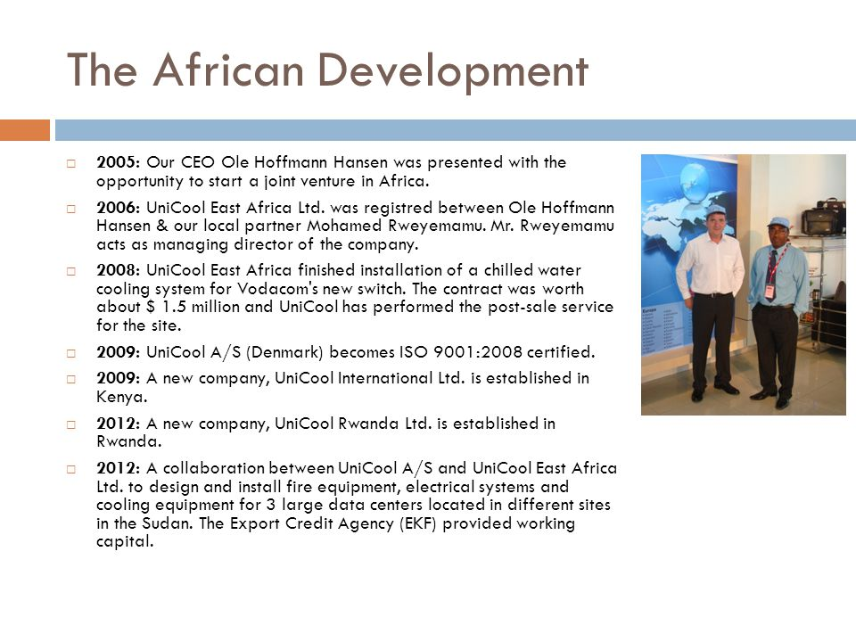 The African Development  2005: Our CEO Ole Hoffmann Hansen was presented with the opportunity to start a joint venture in Africa.