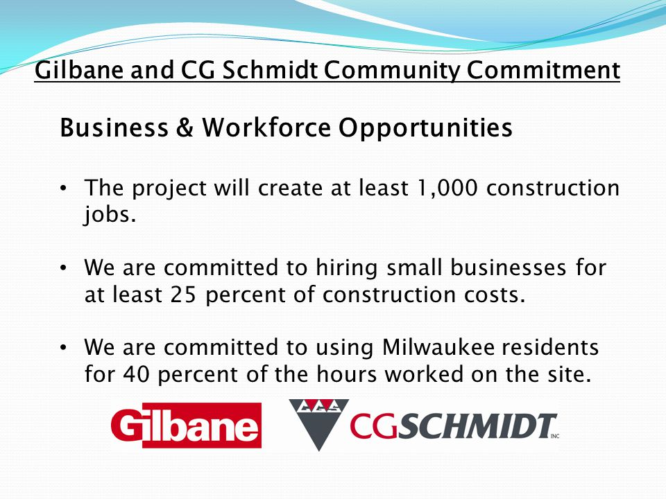 Gilbane and CG Schmidt Community Commitment Business & Workforce Opportunities The project will create at least 1,000 construction jobs.