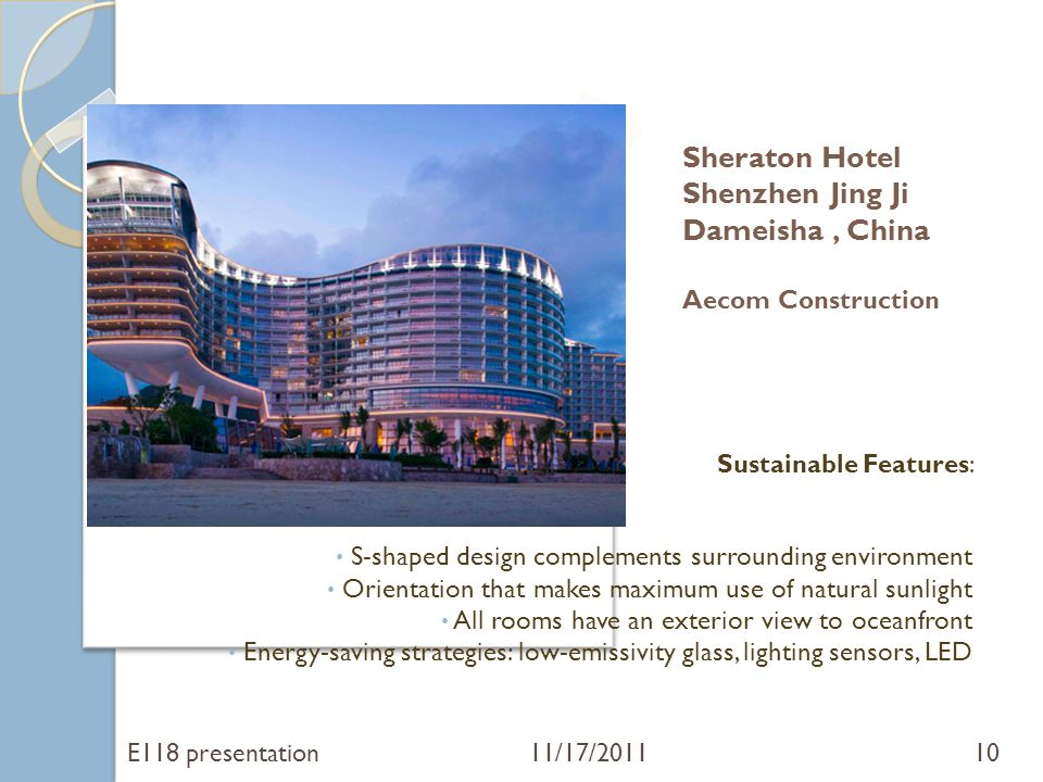 Sheraton Hotel Shenzhen Jing Ji Dameisha, China Aecom Construction E118 presentation 11/17/201110 Sustainable Features: S-shaped design complements su