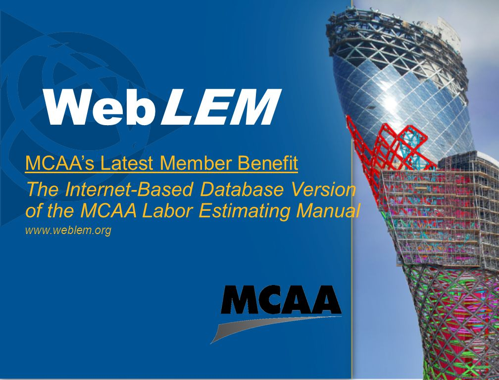 WebLEM MCAA's Latest Member Benefit The Internet-Based Database Version of the MCAA Labor Estimating Manual www.weblem.org
