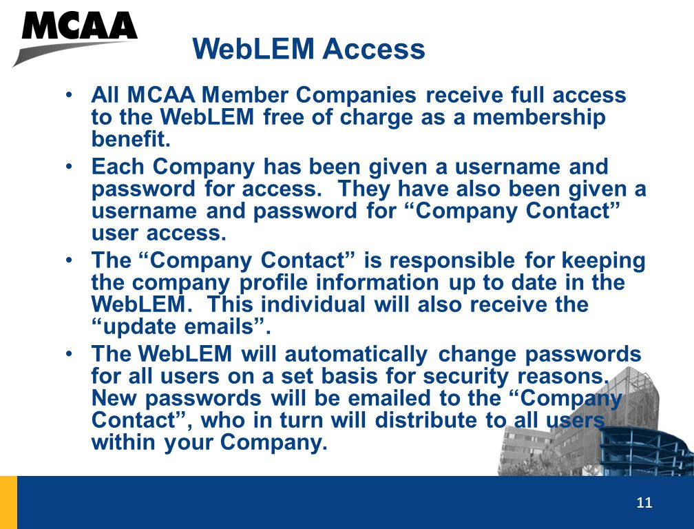 11 WebLEM Access All MCAA Member Companies receive full access to the WebLEM free of charge as a membership benefit. Each Company has been given a use