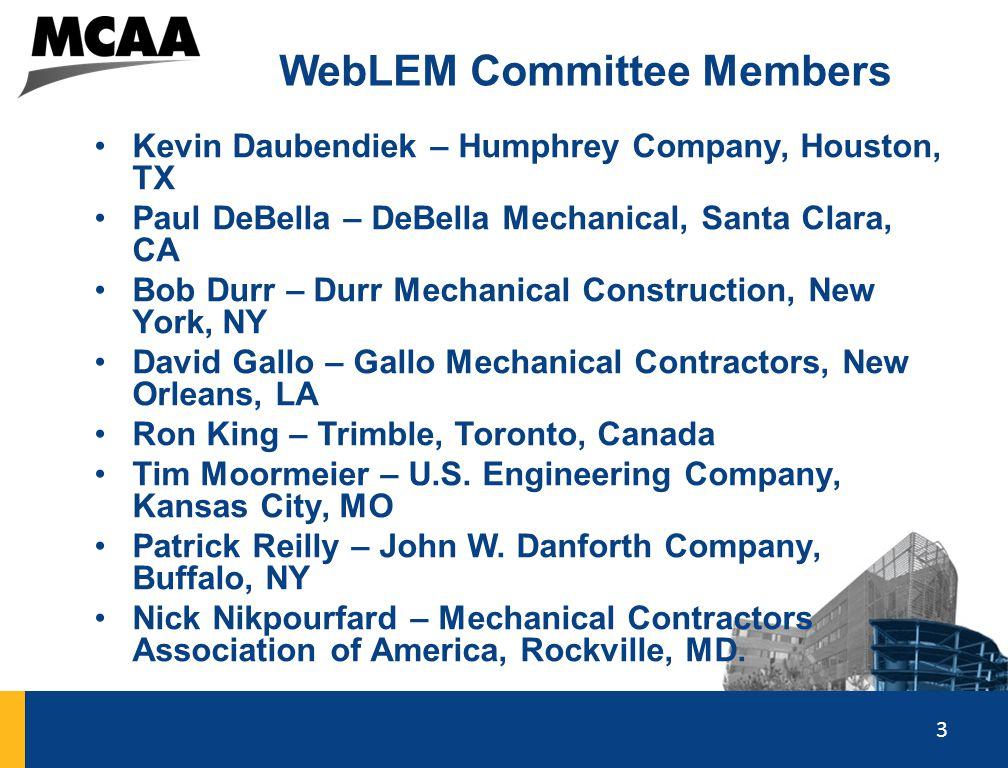 3 WebLEM Committee Members Kevin Daubendiek – Humphrey Company, Houston, TX Paul DeBella – DeBella Mechanical, Santa Clara, CA Bob Durr – Durr Mechani
