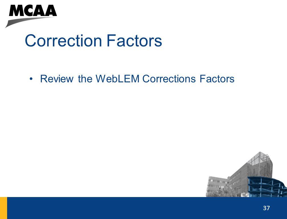 37 Correction Factors Review the WebLEM Corrections Factors 99
