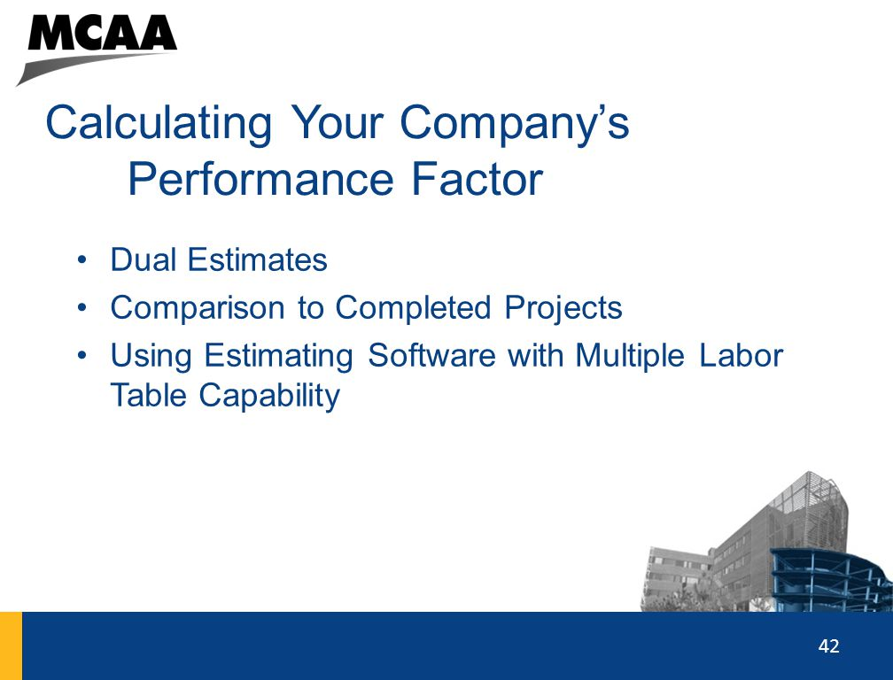 42 Calculating Your Company's Performance Factor Dual Estimates Comparison to Completed Projects Using Estimating Software with Multiple Labor Table C