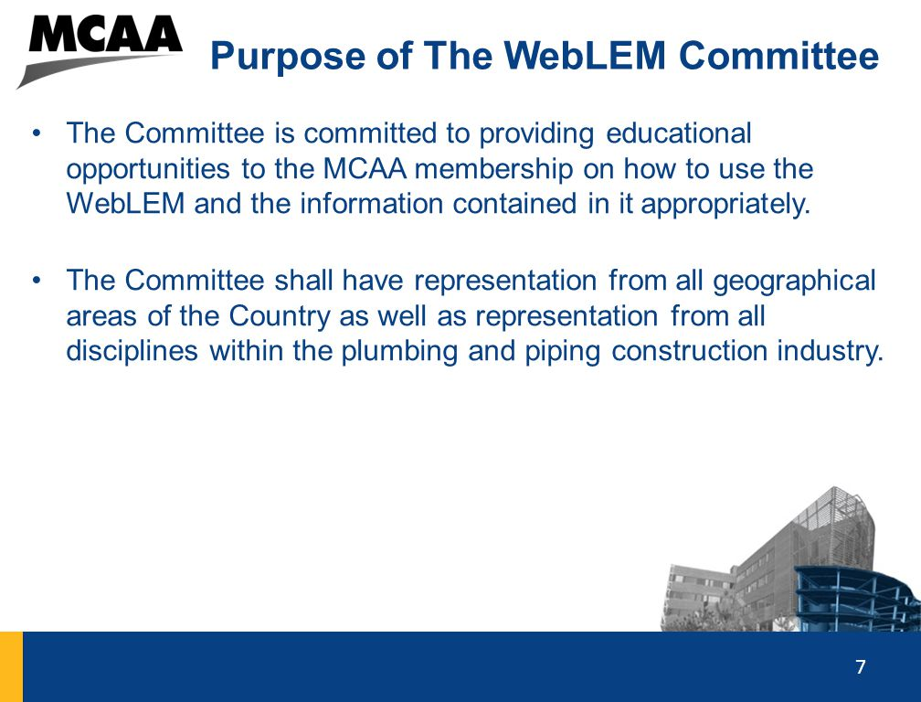 7 Purpose of The WebLEM Committee The Committee is committed to providing educational opportunities to the MCAA membership on how to use the WebLEM an