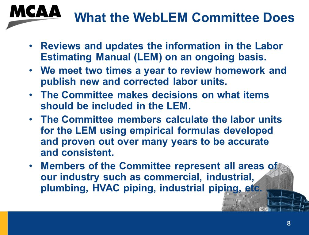 8 What the WebLEM Committee Does Reviews and updates the information in the Labor Estimating Manual (LEM) on an ongoing basis. We meet two times a yea