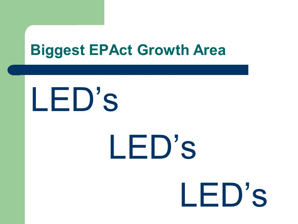 Biggest EPAct Growth Area LED's