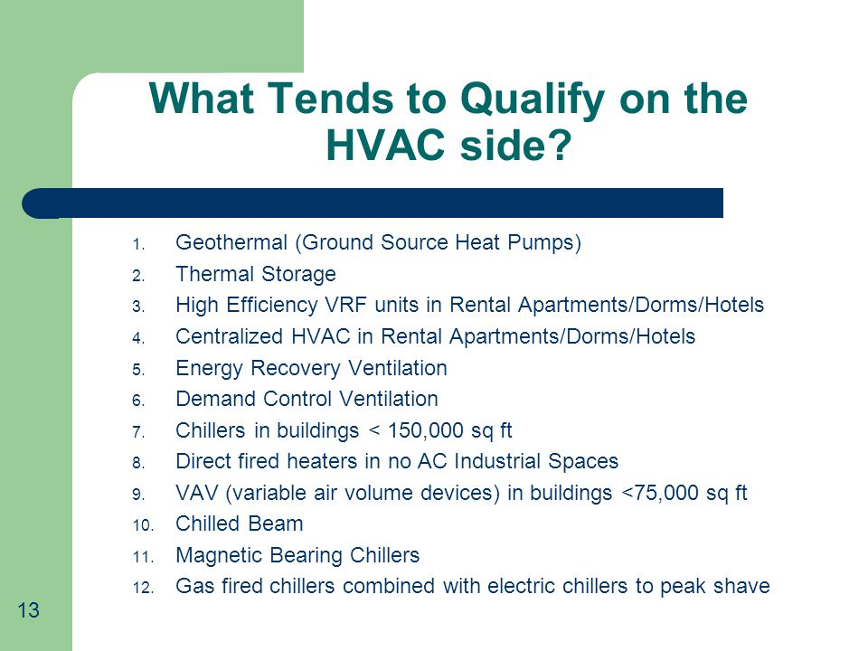 What Tends to Qualify on the HVAC side. 1. Geothermal (Ground Source Heat Pumps) 2.