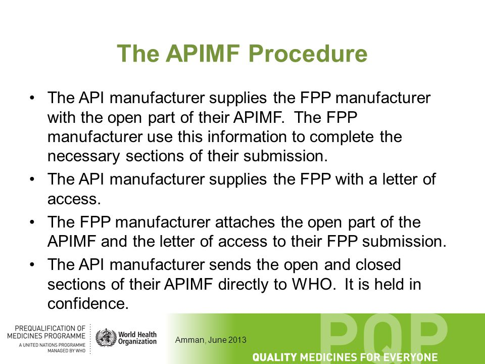 Amman, June 2013 The APIMF Procedure The API manufacturer supplies the FPP manufacturer with the open part of their APIMF. The FPP manufacturer use th