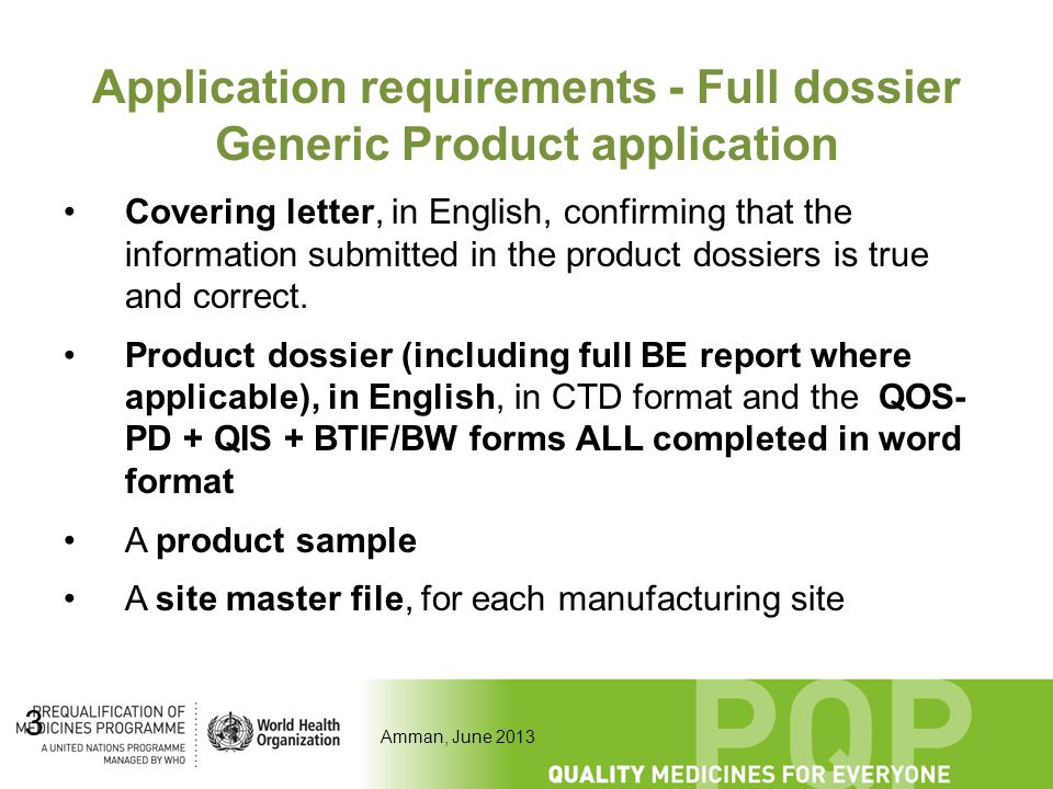 Amman, June 2013 3 Application requirements - Full dossier Generic Product application Covering letter, in English, confirming that the information su