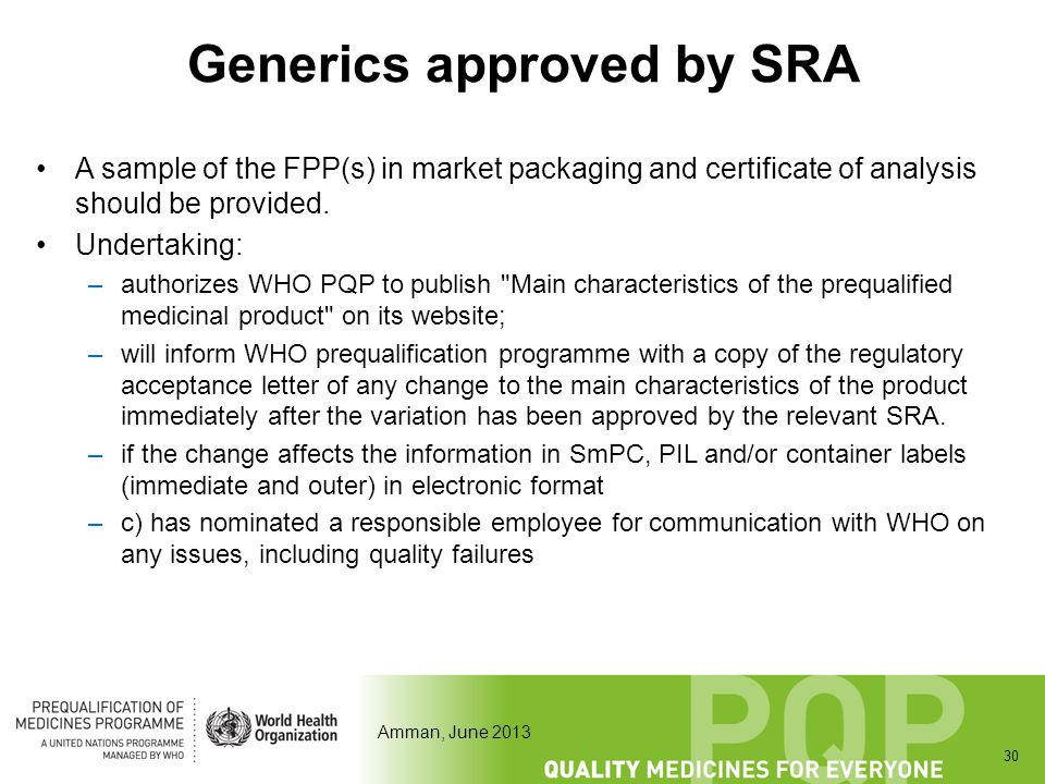 Amman, June 2013 Generics approved by SRA A sample of the FPP(s) in market packaging and certificate of analysis should be provided. Undertaking: –aut