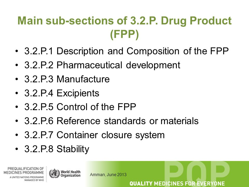 Amman, June 2013 Main sub-sections of 3.2.P. Drug Product (FPP) 3.2.P.1 Description and Composition of the FPP 3.2.P.2 Pharmaceutical development 3.2.