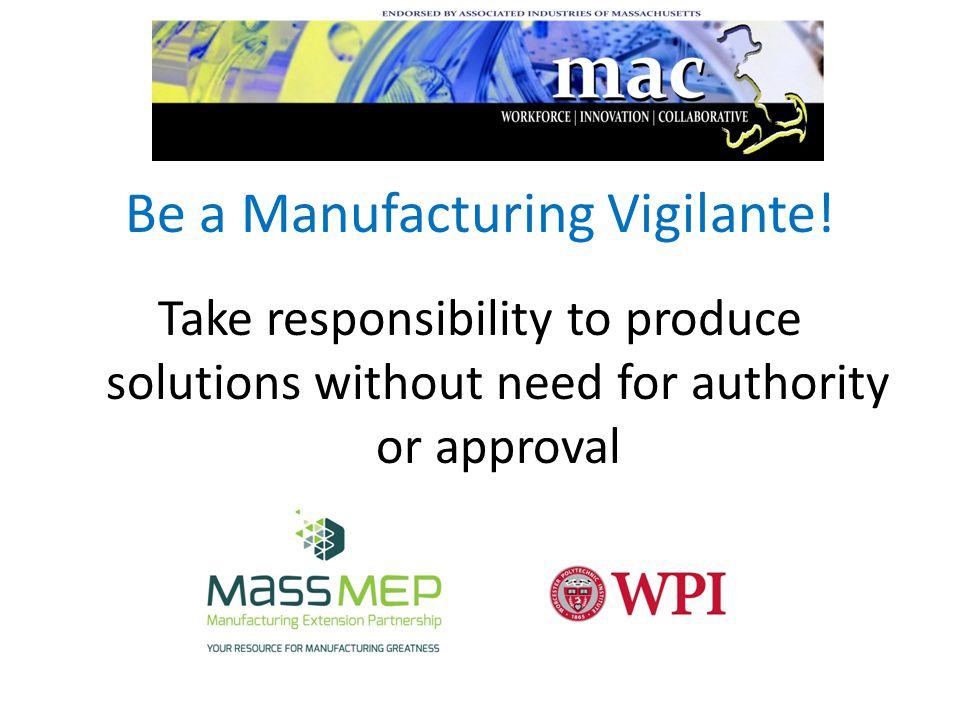 Be a Manufacturing Vigilante.