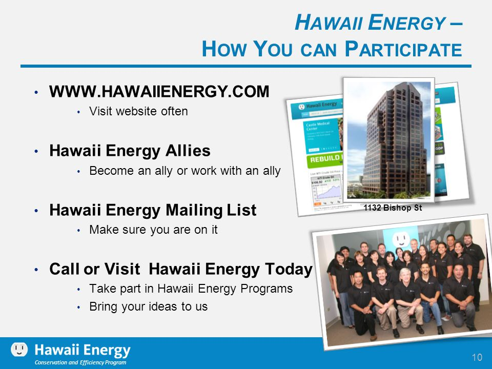 Conservation and Efficiency Program WWW.HAWAIIENERGY.COM Visit website often Hawaii Energy Allies Become an ally or work with an ally Hawaii Energy Ma